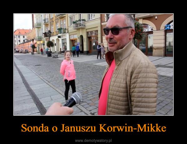 Sonda o Januszu Korwin-Mikke –