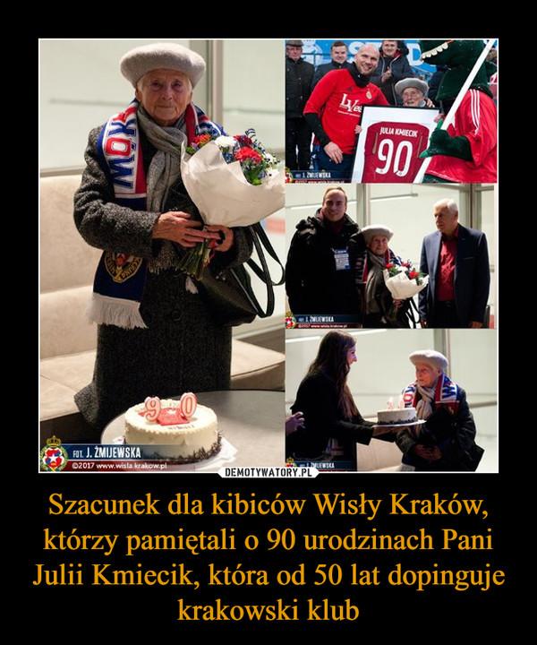 Szacunek dla kibiców Wisły Kraków, którzy pamiętali o 90 urodzinach Pani Julii Kmiecik, która od 50 lat dopinguje krakowski klub –