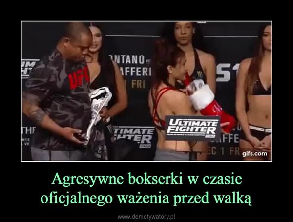 Agresywne bokserki w czasie oficjalnego ważenia przed walką –