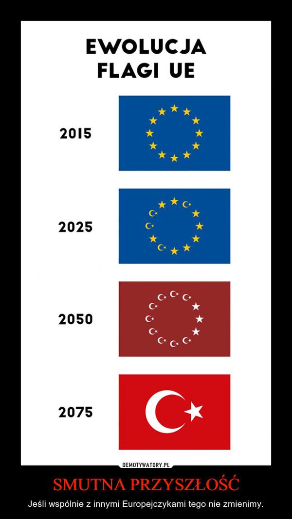 SMUTNA PRZYSZŁOŚĆ – Jeśli wspólnie z innymi Europejczykami tego nie zmienimy.