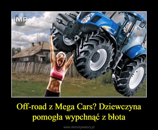 Off-road z Mega Cars? Dziewczyna pomogła wypchnąć z błota –