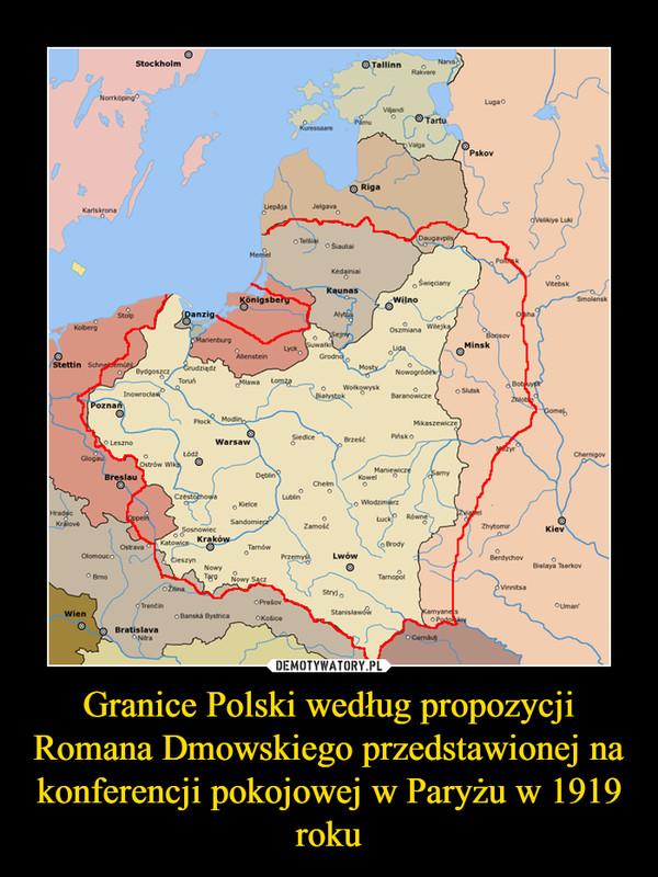 Granice Polski według propozycji Romana Dmowskiego przedstawionej na konferencji pokojowej w Paryżu w 1919 roku –