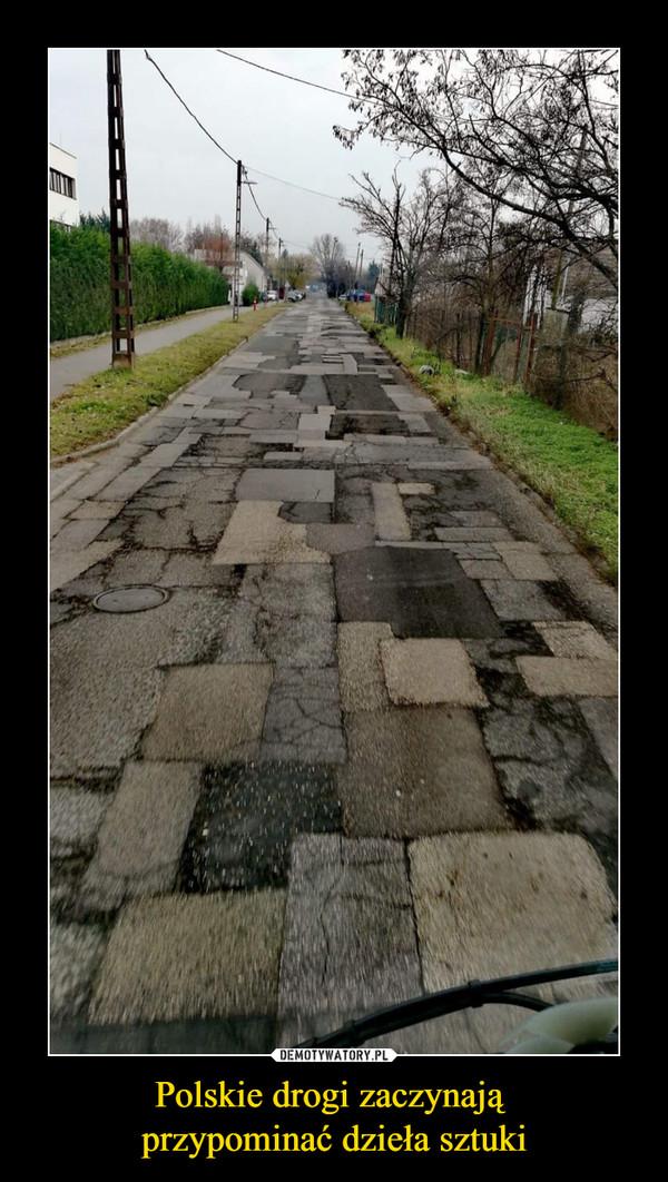 Polskie drogi zaczynają przypominać dzieła sztuki –