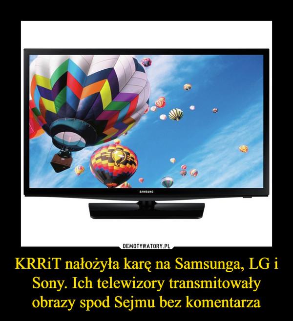 KRRiT nałożyła karę na Samsunga, LG i Sony. Ich telewizory transmitowały obrazy spod Sejmu bez komentarza –