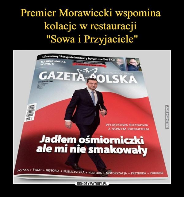 –  gazeta polskajadłem ośmiorniczki ale mi nie smakowały