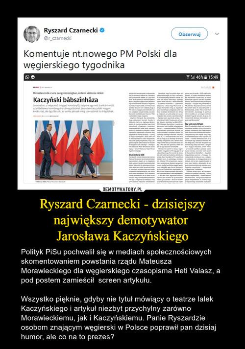 Ryszard Czarnecki - dzisiejszy największy demotywator  Jarosława Kaczyńskiego