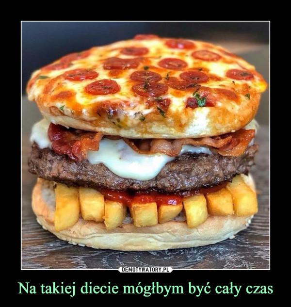 Na takiej diecie mógłbym być cały czas –