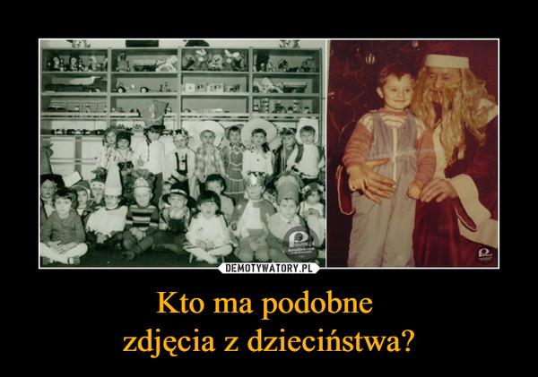 Kto ma podobne zdjęcia z dzieciństwa? –