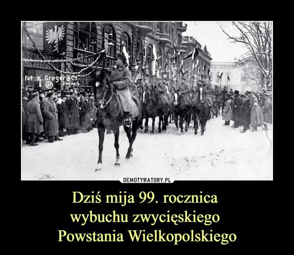 Dziś mija 99. rocznica wybuchu zwycięskiego Powstania Wielkopolskiego –