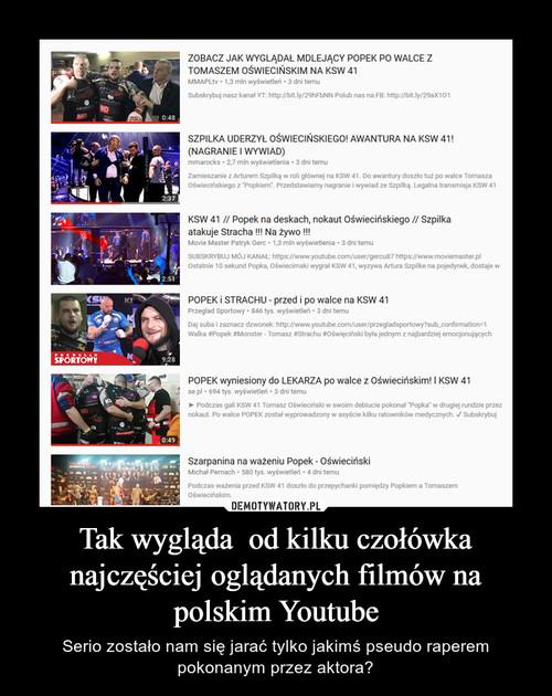 Tak wygląda  od kilku czołówka najczęściej oglądanych filmów na polskim Youtube