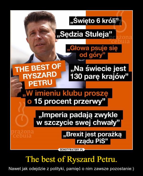 The best of Ryszard Petru. – Nawet jak odejdzie z polityki, pamięć o nim zawsze pozostanie:)
