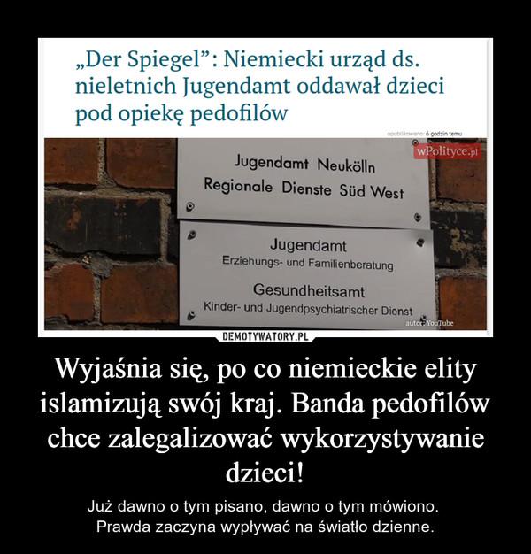 Wyjaśnia się, po co niemieckie elity islamizują swój kraj. Banda pedofilów chce zalegalizować wykorzystywanie dzieci! – Już dawno o tym pisano, dawno o tym mówiono. Prawda zaczyna wypływać na światło dzienne.