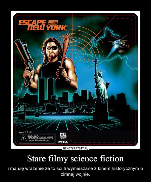 Stare filmy science fiction – i ma się wrażenie że to sci fi wymieszane z kinem historycznym o zimnej wojnie.