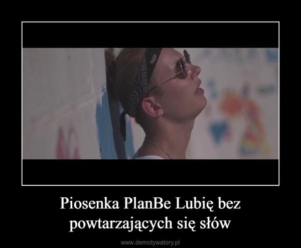 Piosenka PlanBe Lubię bez powtarzających się słów –