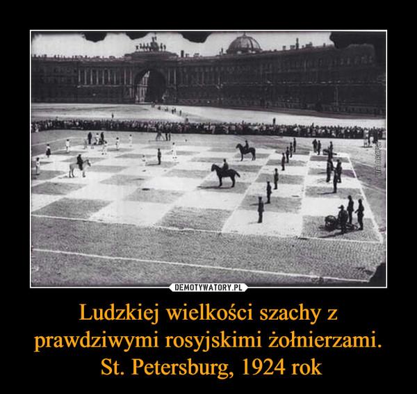 Ludzkiej wielkości szachy z prawdziwymi rosyjskimi żołnierzami. St. Petersburg, 1924 rok –