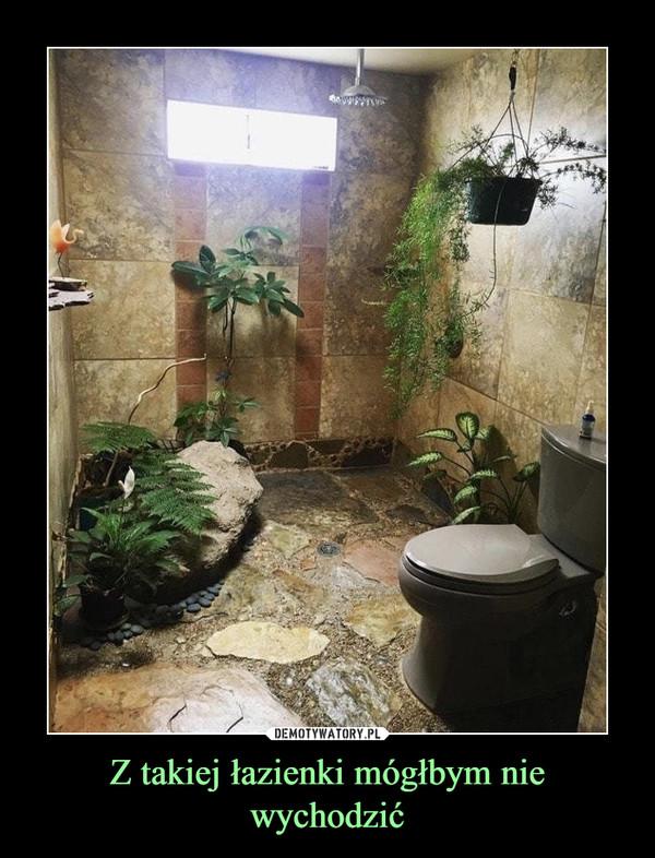Z takiej łazienki mógłbym nie wychodzić –