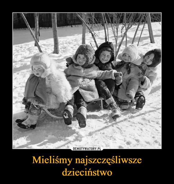 Mieliśmy najszczęśliwsze dzieciństwo –