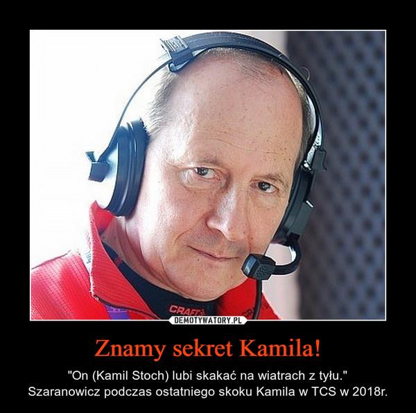 """Znamy sekret Kamila! – """"On (Kamil Stoch) lubi skakać na wiatrach z tyłu.""""Szaranowicz podczas ostatniego skoku Kamila w TCS w 2018r."""