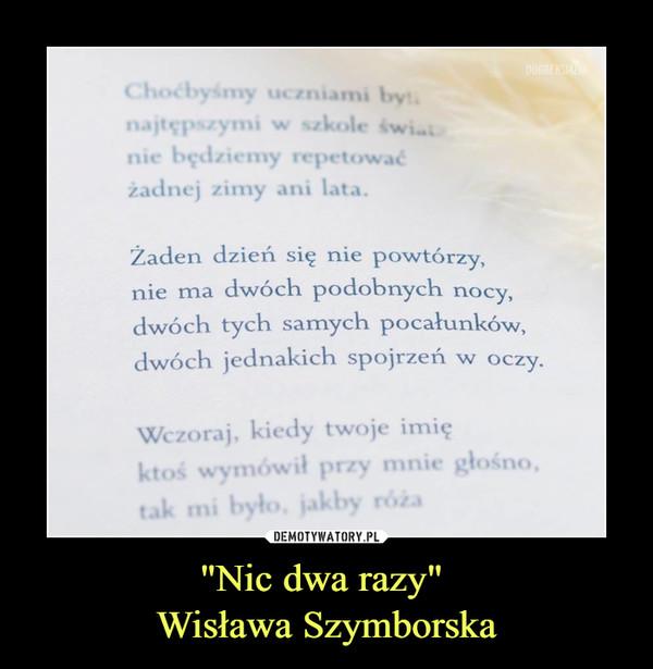 """""""Nic dwa razy"""" Wisława Szymborska –"""