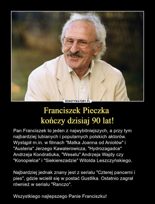 Franciszek Pieczka  kończy dzisiaj 90 lat!