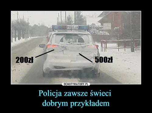Policja zawsze świeci  dobrym przykładem
