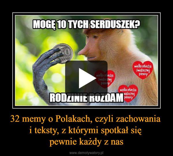 32 memy o Polakach, czyli zachowania i teksty, z którymi spotkał się pewnie każdy z nas –