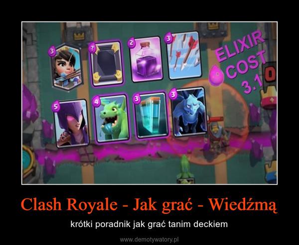 Clash Royale - Jak grać - Wiedźmą – krótki poradnik jak grać tanim deckiem