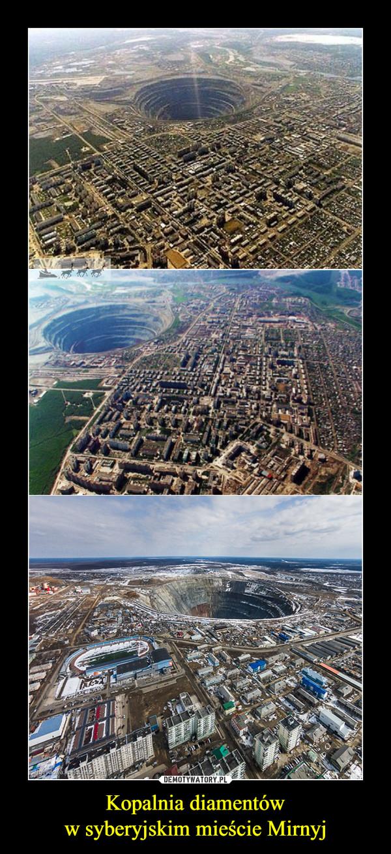 Kopalnia diamentóww syberyjskim mieście Mirnyj –