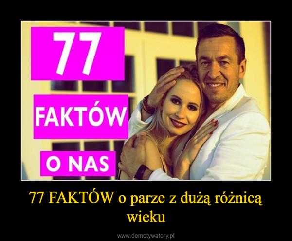 77 FAKTÓW o parze z dużą różnicą wieku –