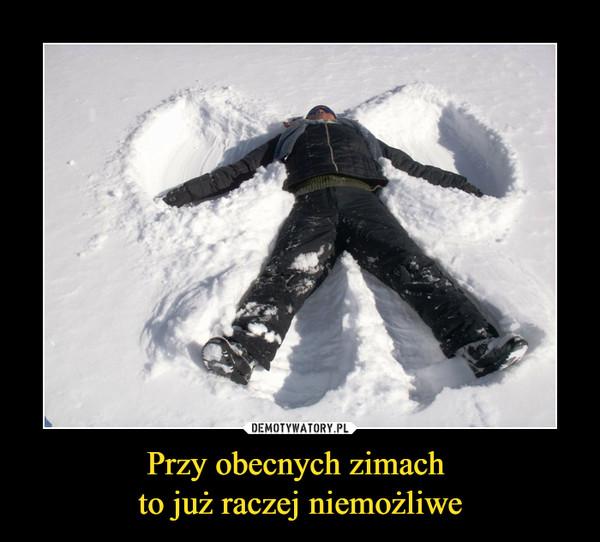 Przy obecnych zimach to już raczej niemożliwe –