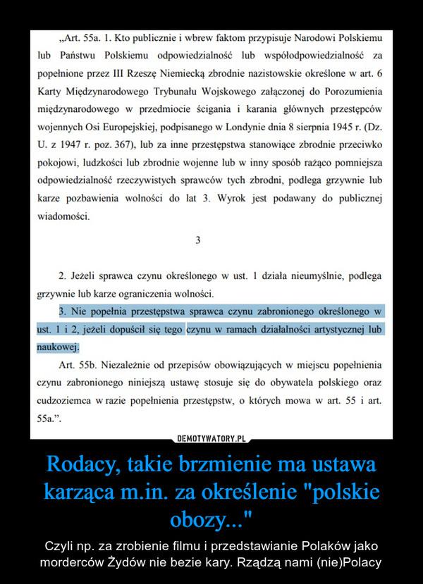 """Rodacy, takie brzmienie ma ustawa karząca m.in. za określenie """"polskie obozy..."""" – Czyli np. za zrobienie filmu i przedstawianie Polaków jako morderców Żydów nie bezie kary. Rządzą nami (nie)Polacy"""