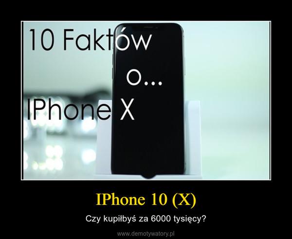 IPhone 10 (X) – Czy kupiłbyś za 6000 tysięcy?