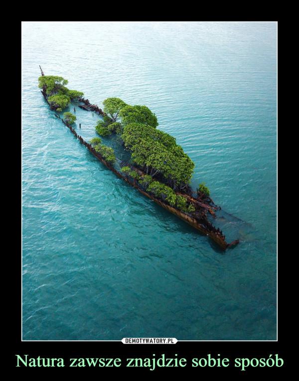 Natura zawsze znajdzie sobie sposób –