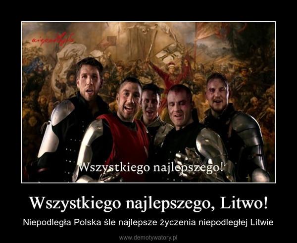 Wszystkiego najlepszego, Litwo! – Niepodległa Polska śle najlepsze życzenia niepodległej Litwie