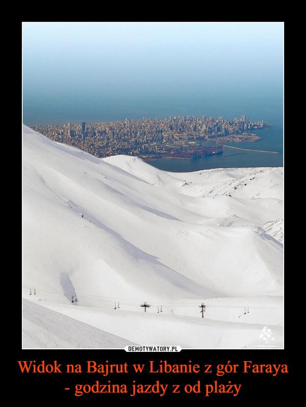 Widok na Bajrut w Libanie z gór Faraya - godzina jazdy z od plaży –