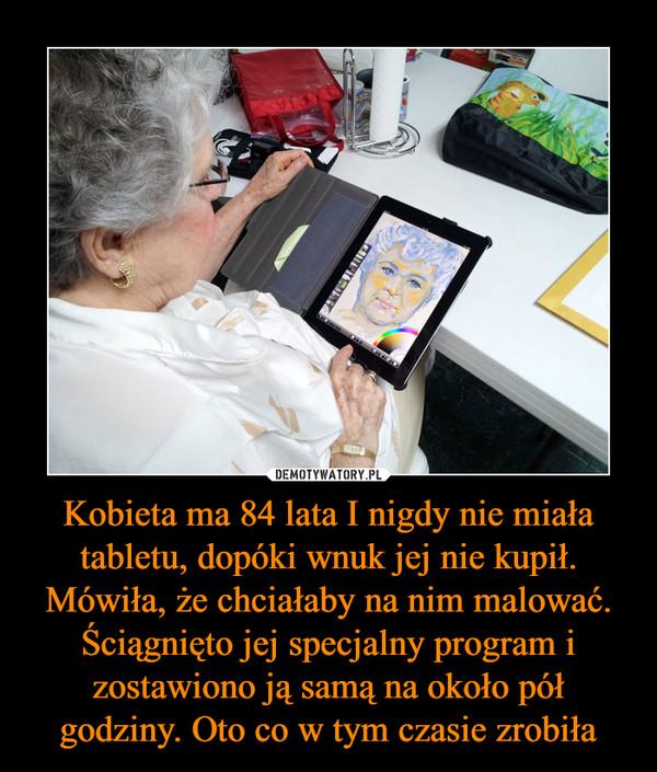 Kobieta ma 84 lata I nigdy nie miała tabletu, dopóki wnuk jej nie kupił. Mówiła, że chciałaby na nim malować. Ściągnięto jej specjalny program i zostawiono ją samą na około pół godziny. Oto co w tym czasie zrobiła –