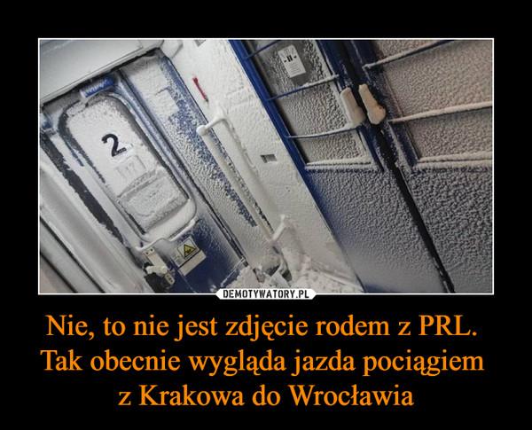 Nie, to nie jest zdjęcie rodem z PRL. Tak obecnie wygląda jazda pociągiem z Krakowa do Wrocławia –