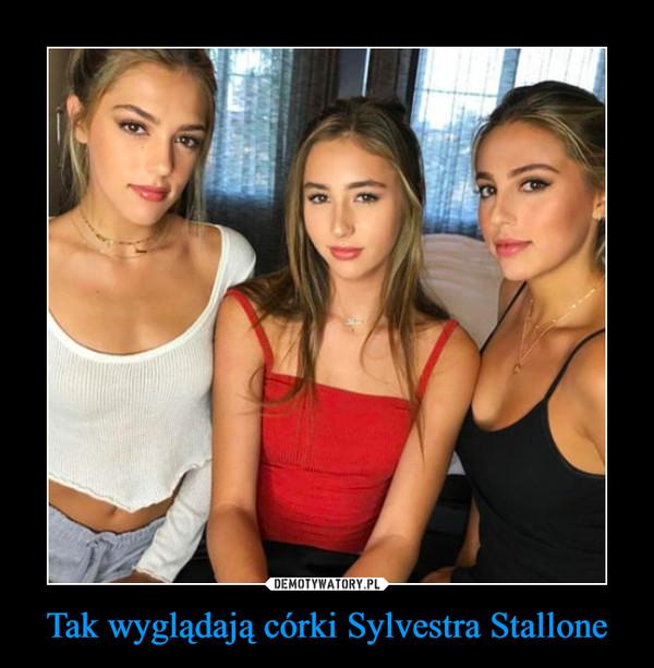 Tak wyglądają córki Sylvestra Stallone –