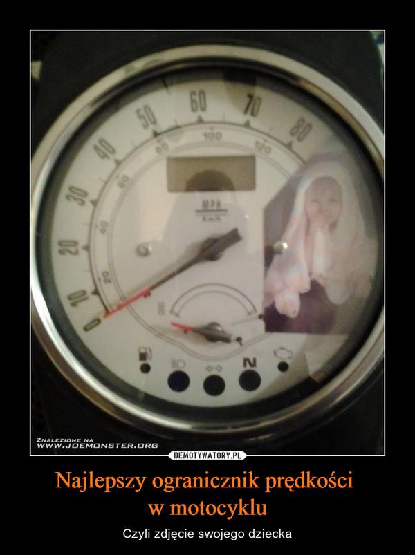 Najlepszy ogranicznik prędkości w motocyklu – Czyli zdjęcie swojego dziecka