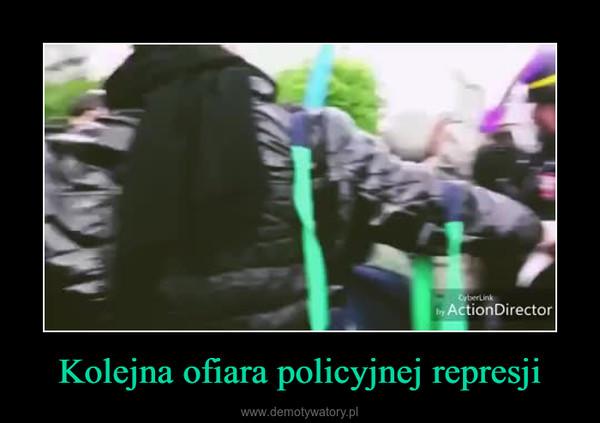 Kolejna ofiara policyjnej represji –