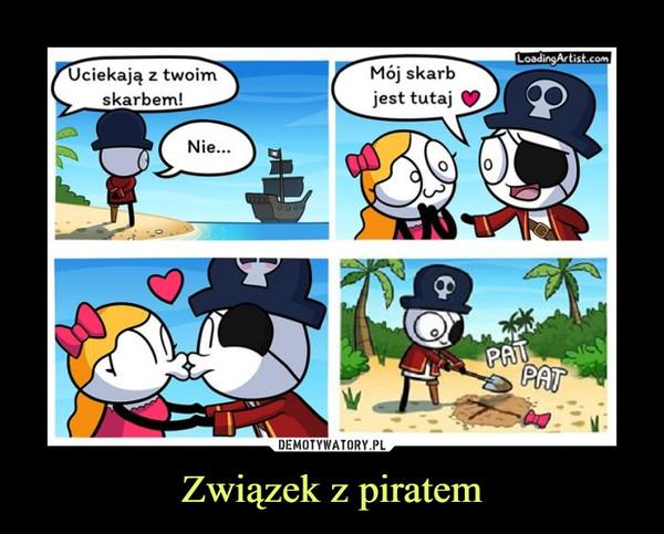 Związek z piratem –  Uciekają z twoimskarbem!Mój skarbjest tutaj yNie.