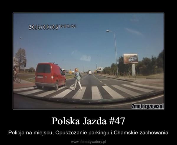 Polska Jazda #47 – Policja na miejscu, Opuszczanie parkingu i Chamskie zachowania