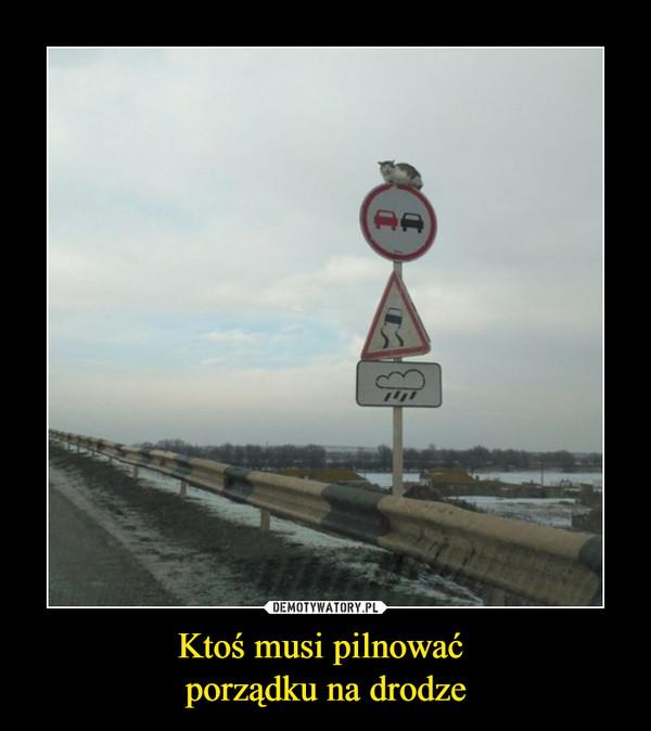 Ktoś musi pilnować porządku na drodze –