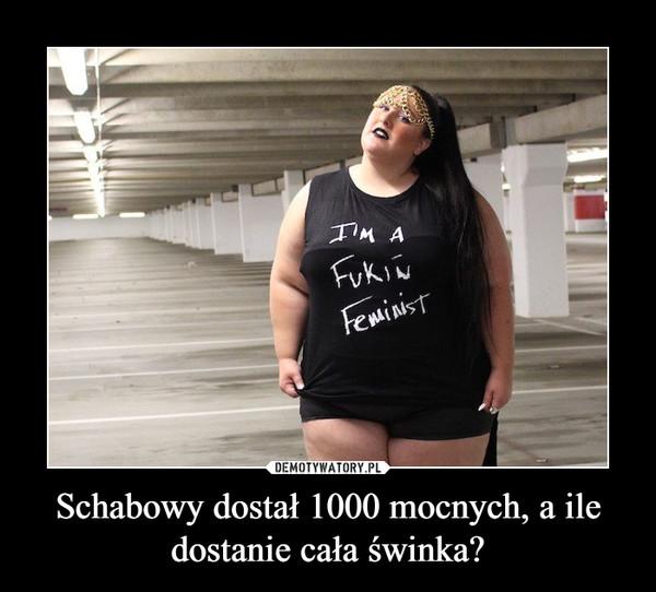 Schabowy dostał 1000 mocnych, a ile dostanie cała świnka? –