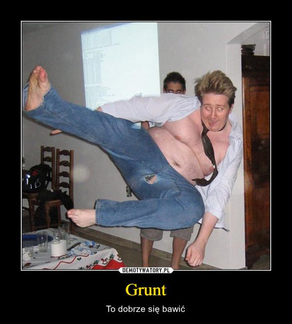 Grunt – To dobrze się bawić