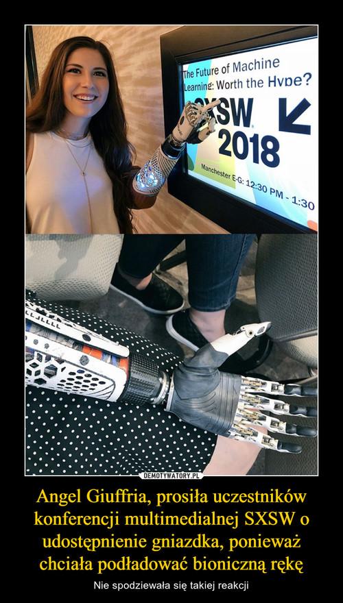 Angel Giuffria, prosiła uczestników konferencji multimedialnej SXSW o udostępnienie gniazdka, ponieważ chciała podładować bioniczną rękę