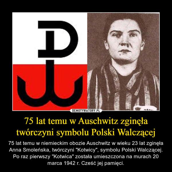 """75 lat temu w Auschwitz zginęła twórczyni symbolu Polski Walczącej – 75 lat temu w niemieckim obozie Auschwitz w wieku 23 lat zginęła Anna Smoleńska, twórczyni """"Kotwicy"""", symbolu Polski Walczącej. Po raz pierwszy """"Kotwica"""" została umieszczona na murach 20 marca 1942 r. Cześć jej pamięci."""
