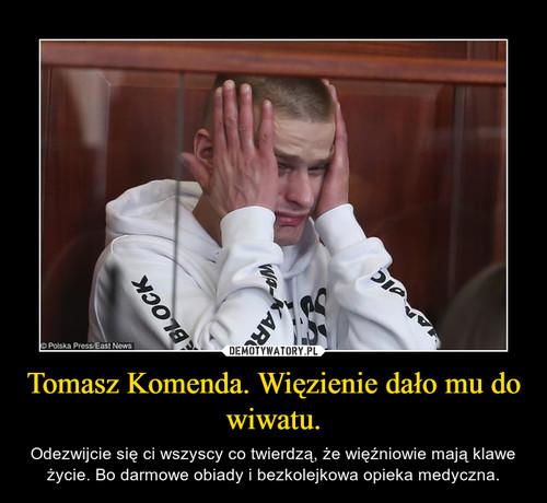 Tomasz Komenda. Więzienie dało mu do wiwatu.