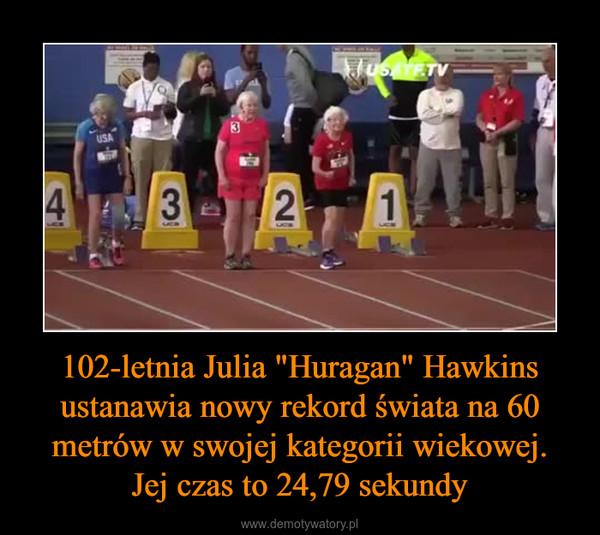 """102-letnia Julia """"Huragan"""" Hawkins ustanawia nowy rekord świata na 60 metrów w swojej kategorii wiekowej.Jej czas to 24,79 sekundy –"""
