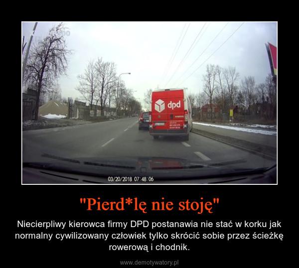 """""""Pierd*lę nie stoję"""" – Niecierpliwy kierowca firmy DPD postanawia nie stać w korku jak normalny cywilizowany człowiek tylko skrócić sobie przez ścieżkę rowerową i chodnik."""